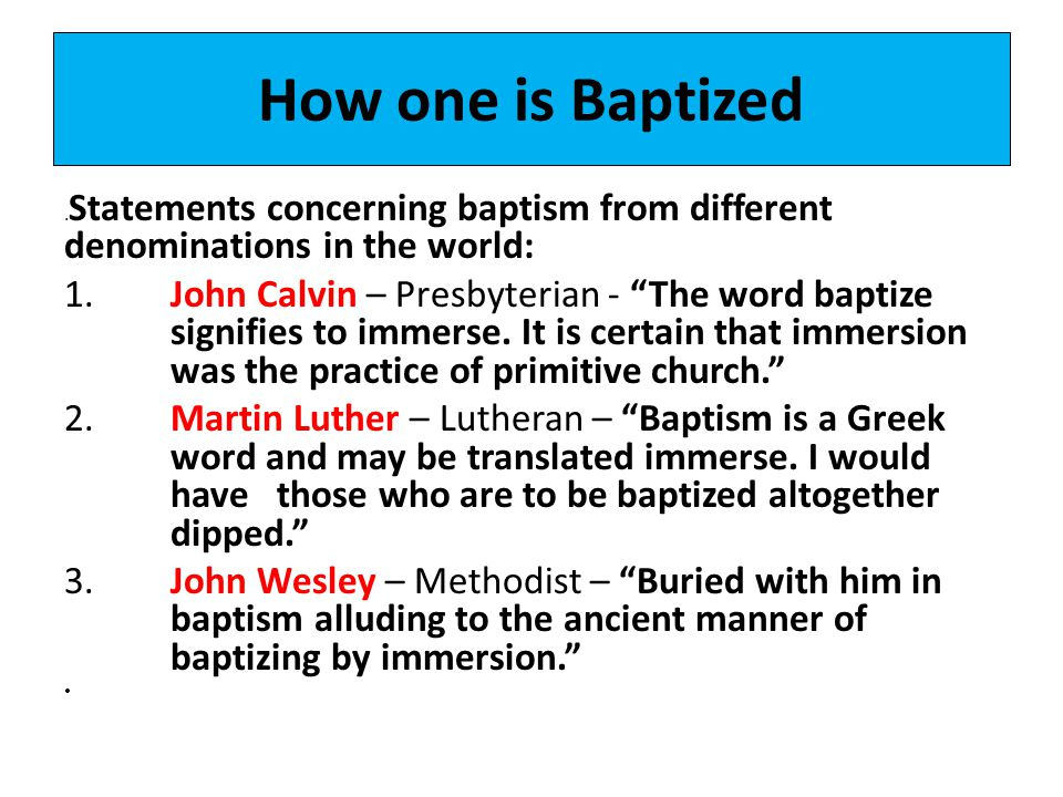 "How one is Baptized. Statements concerning baptism from different denominations in the world: 1.John Calvin – Presbyterian - ""The word baptize signifi"