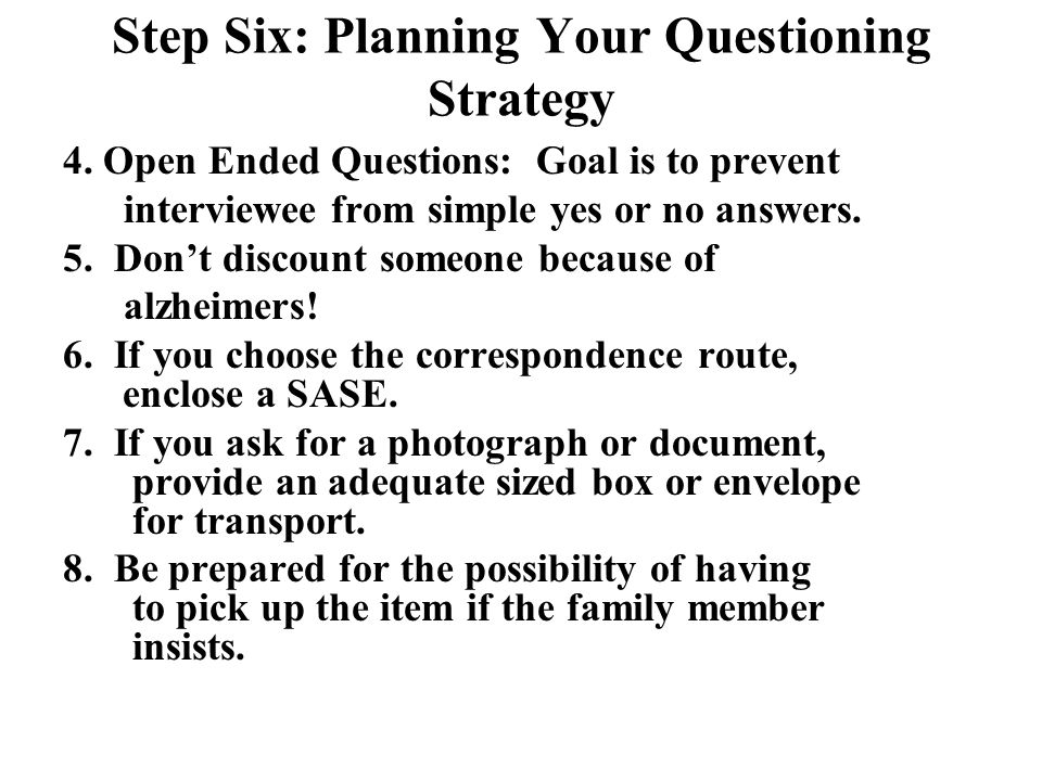 Step Six: Planning Your Questioning Strategy 4.