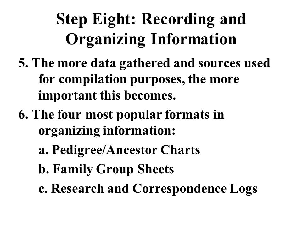 Step Eight: Recording and Organizing Information 5.