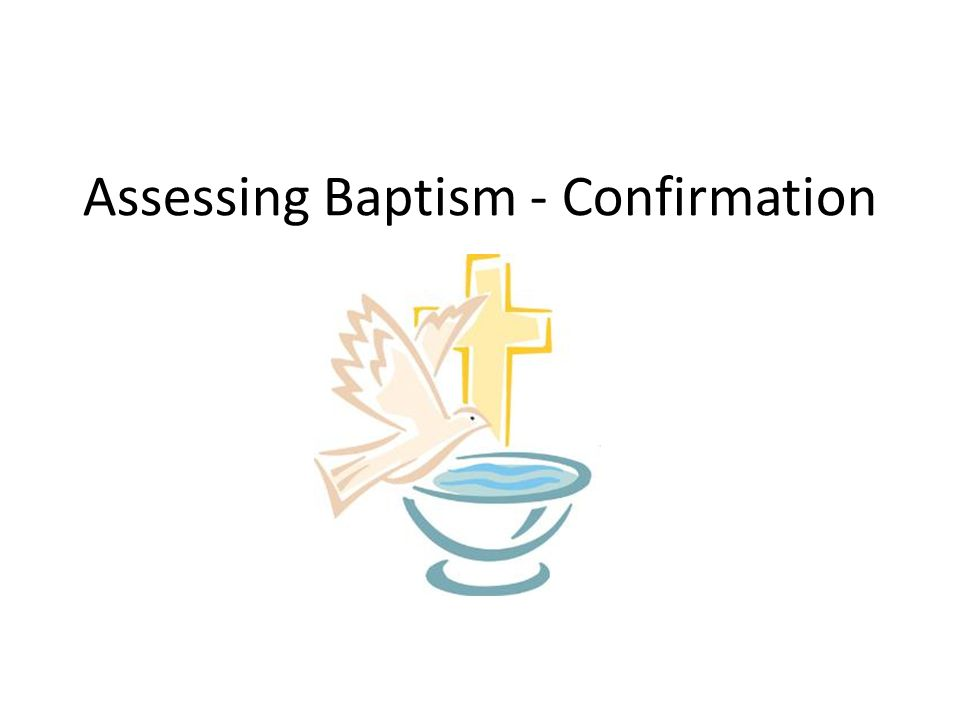 Assessing Baptism - Confirmation