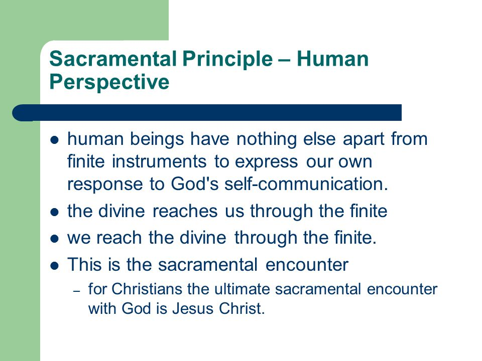 Sacramental Principle – Human Perspective human beings have nothing else apart from finite instruments to express our own response to God's self-commu