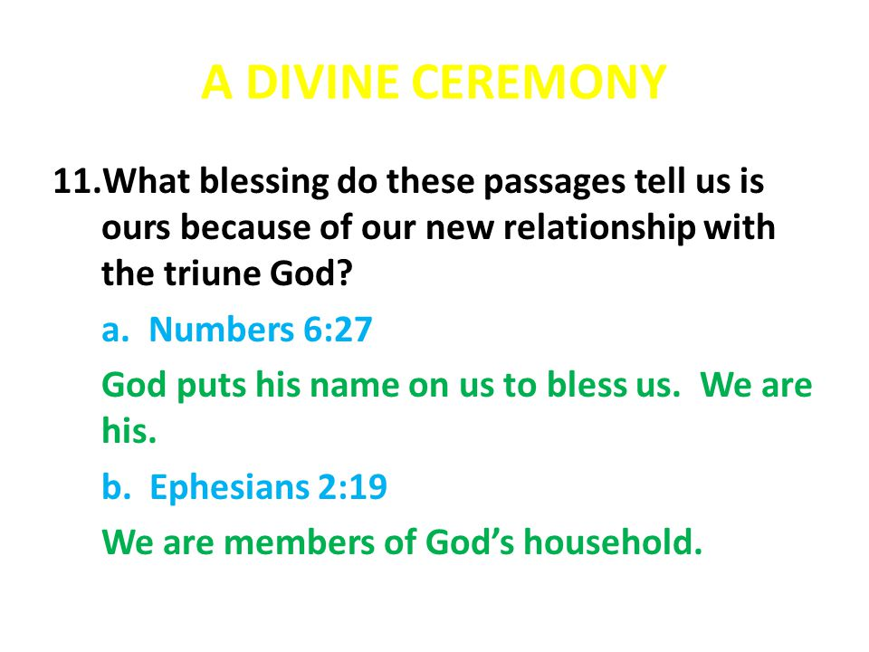 A DIVINE CEREMONY 11.What blessing do these passages tell us is ours because of our new relationship with the triune God? a. Numbers 6:27 God puts his