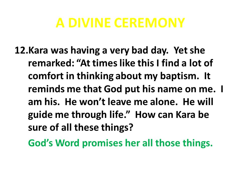 "A DIVINE CEREMONY 12.Kara was having a very bad day. Yet she remarked: ""At times like this I find a lot of comfort in thinking about my baptism. It re"