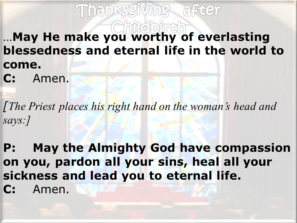 …May He make you worthy of everlasting blessedness and eternal life in the world to come.