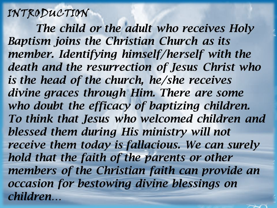 INTRODUCTION The child or the adult who receives Holy Baptism joins the Christian Church as its member.