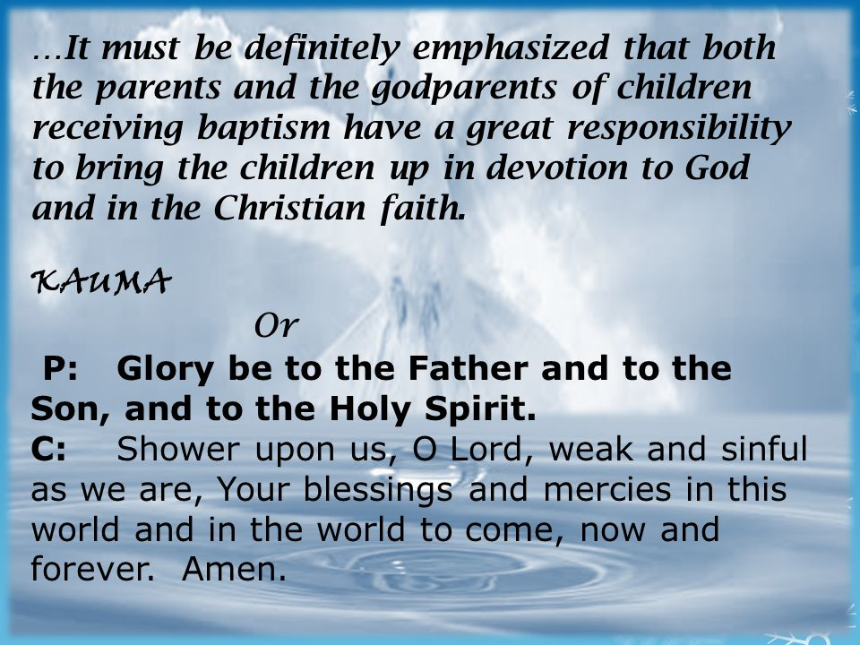 …It must be definitely emphasized that both the parents and the godparents of children receiving baptism have a great responsibility to bring the children up in devotion to God and in the Christian faith.