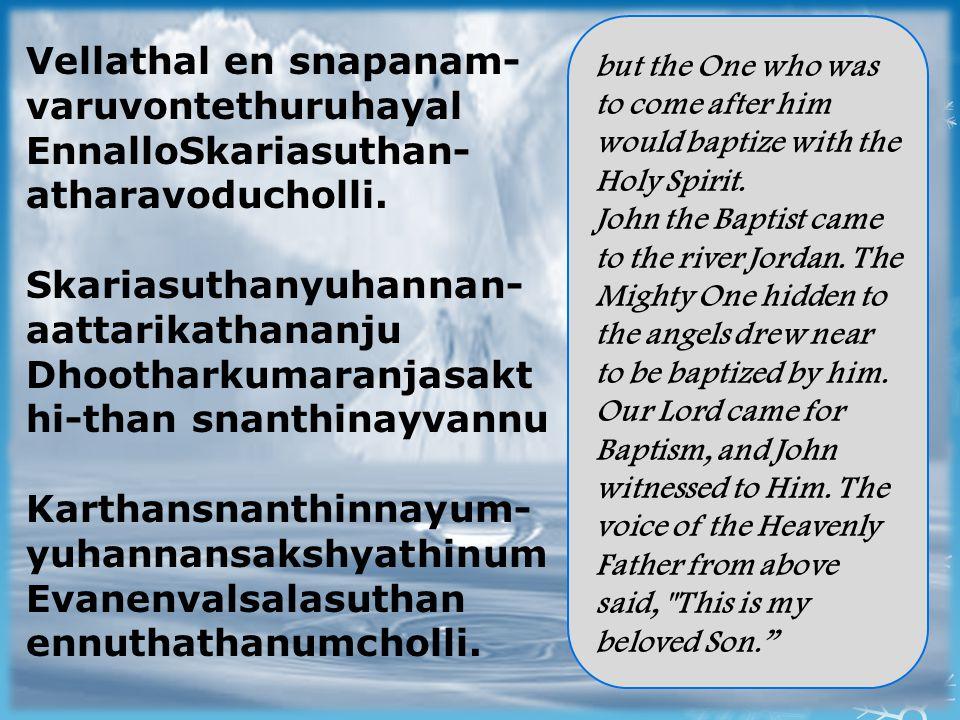Vellathal en snapanam- varuvontethuruhayal EnnalloSkariasuthan- atharavoducholli.