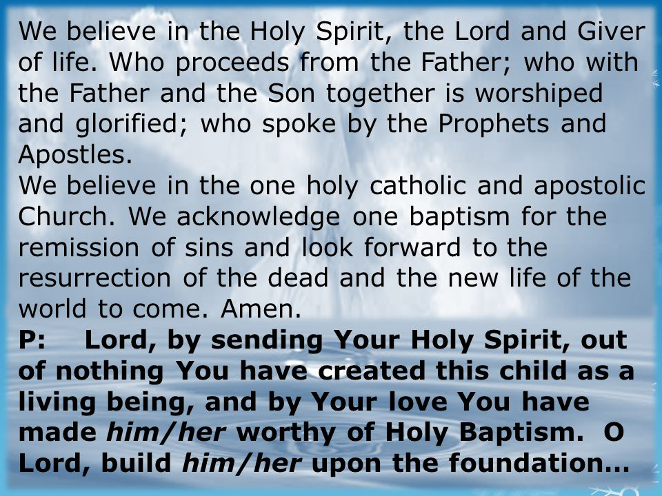 We believe in the Holy Spirit, the Lord and Giver of life.