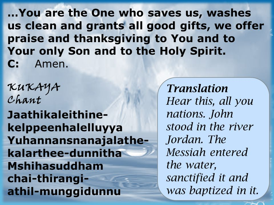 …You are the One who saves us, washes us clean and grants all good gifts, we offer praise and thanksgiving to You and to Your only Son and to the Holy Spirit.