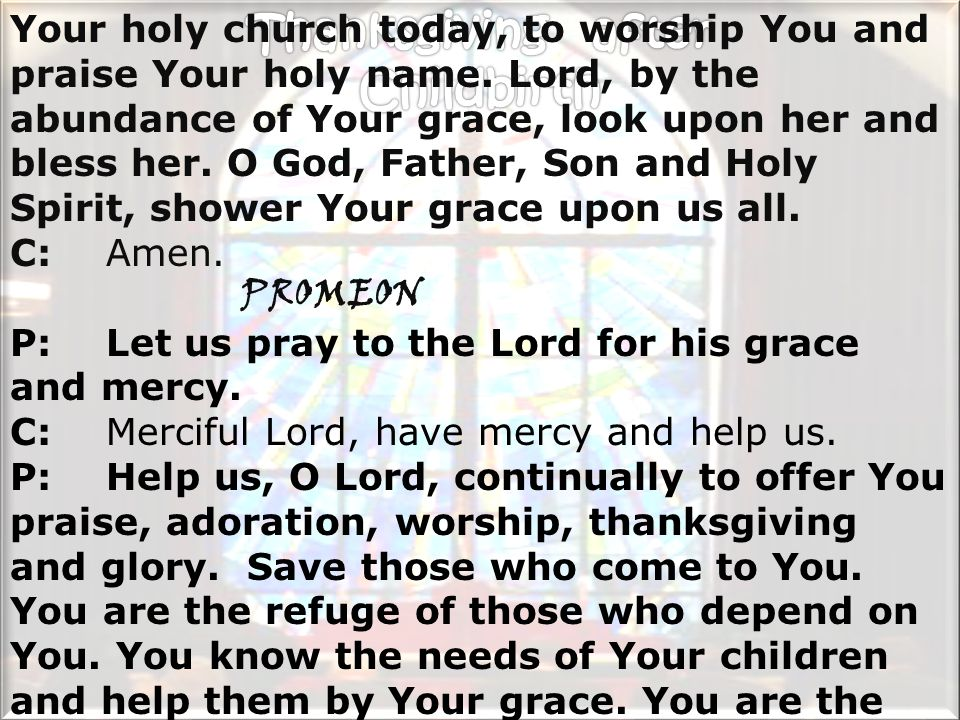 Your holy church today, to worship You and praise Your holy name.