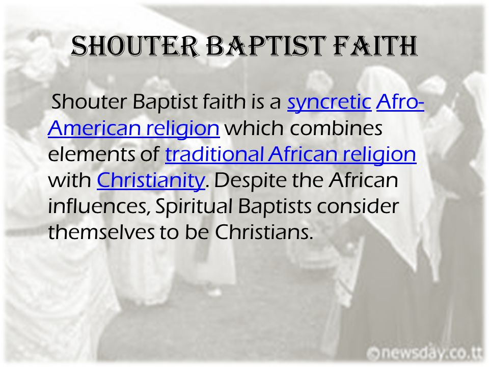 Shouter Baptist faith Shouter Baptist faith is a syncretic Afro- American religion which combines elements of traditional African religion with Christ