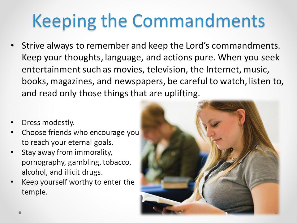 Keeping the Commandments Strive always to remember and keep the Lord's commandments.