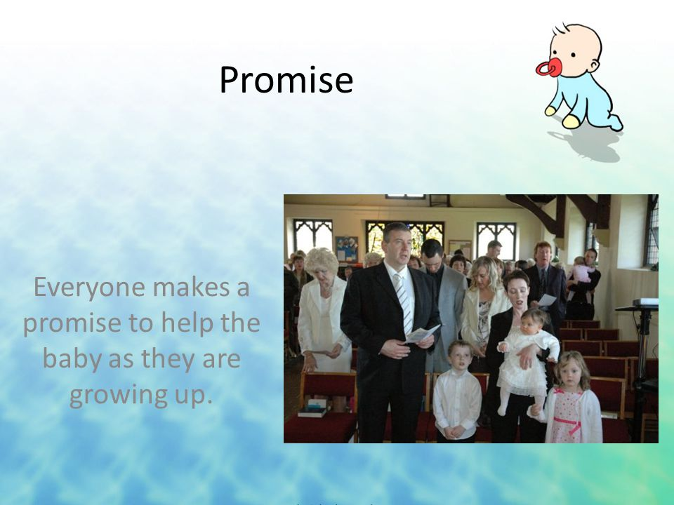 Promise Everyone makes a promise to help the baby as they are growing up.