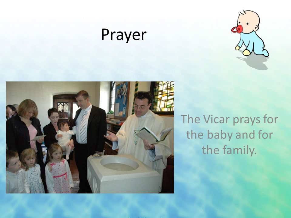 Pray The parents and godparents are asked to pray for the baby, and to teach her about Jesus.