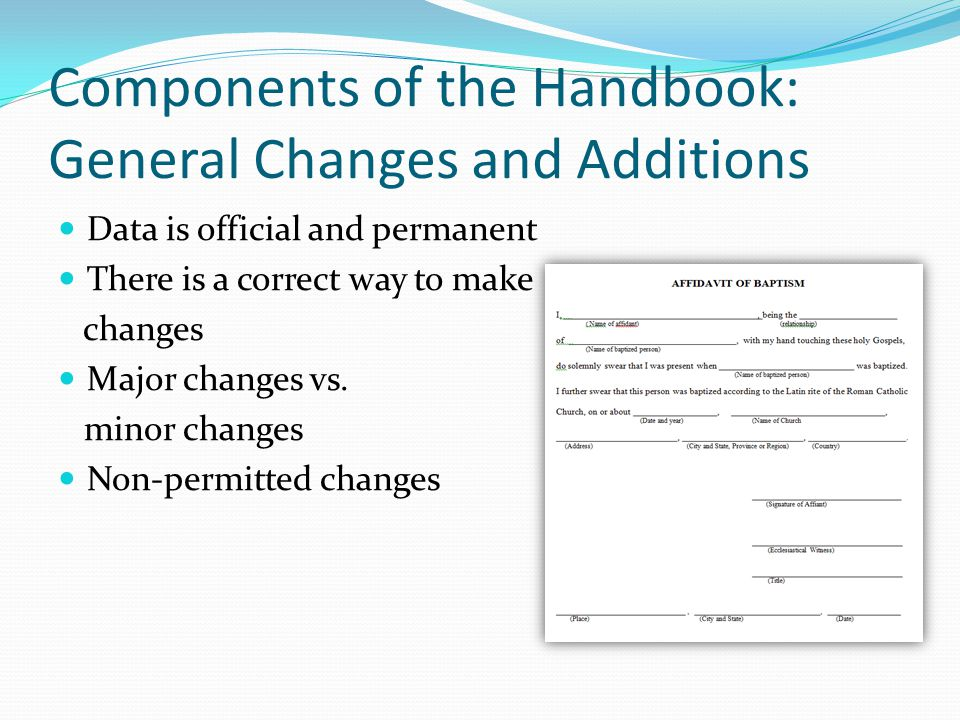 Components of the Handbook: General Changes and Additions Data is official and permanent There is a correct way to make changes Major changes vs.
