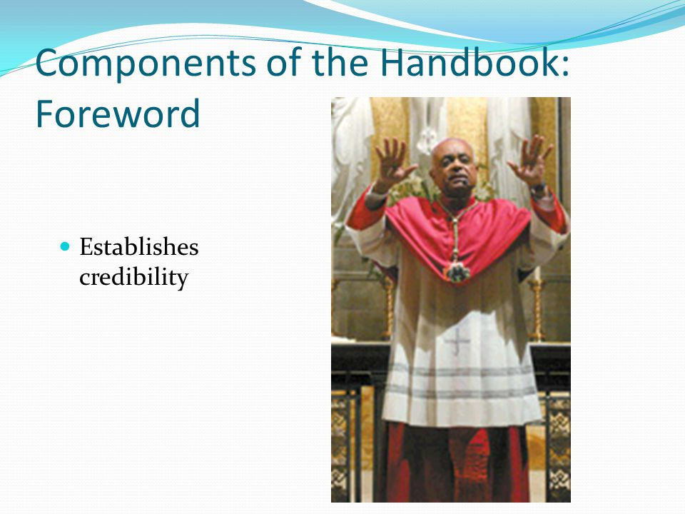 Components of the Handbook: Foreword Establishes credibility