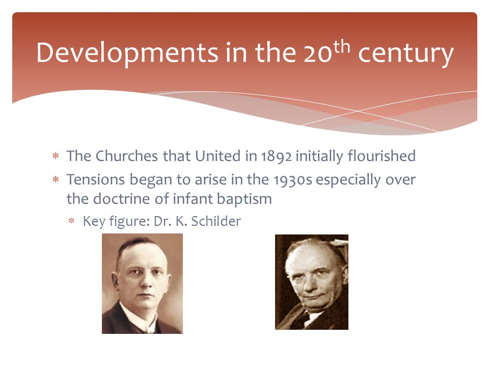  The Churches that United in 1892 initially flourished  Tensions began to arise in the 1930s especially over the doctrine of infant baptism  Key figure: Dr.