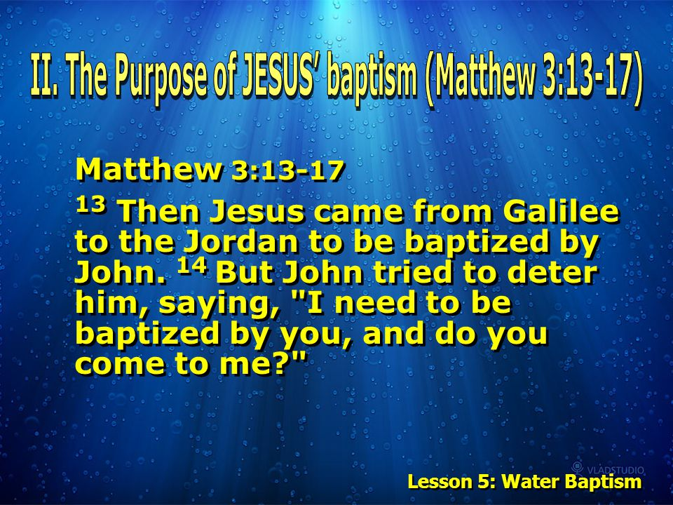 Matthew 3:13-17 13 Then Jesus came from Galilee to the Jordan to be baptized by John.