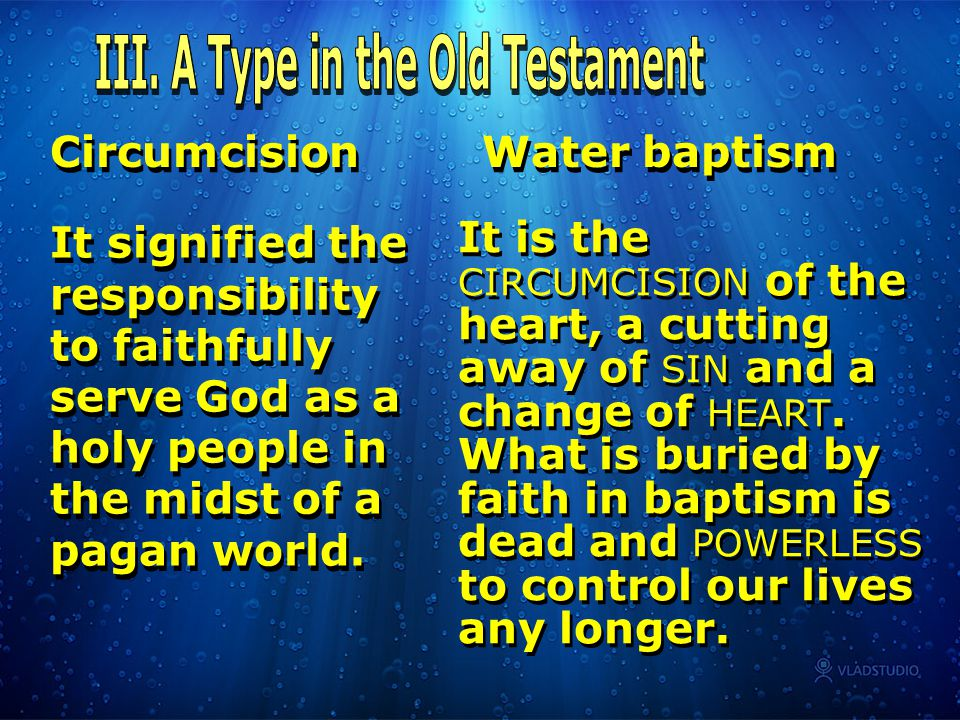 Circumcision Water baptism It signified the responsibility to faithfully serve God as a holy people in the midst of a pagan world. It is the CIRCUMCIS
