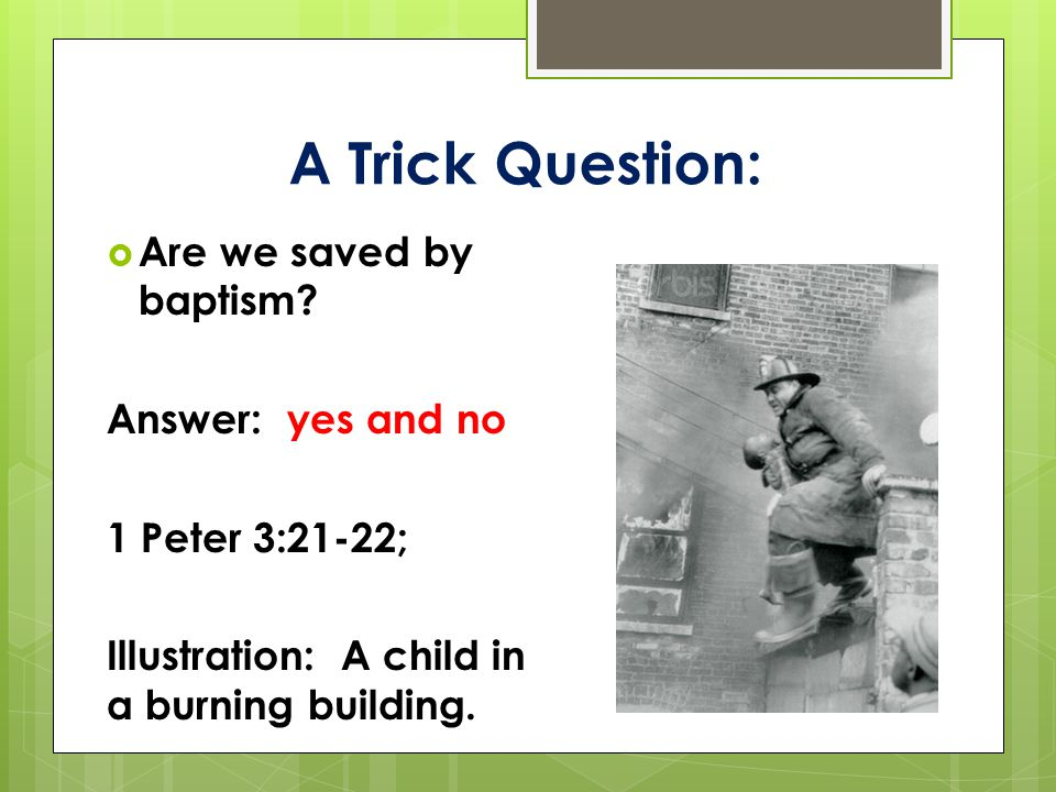 A Trick Question:  Are we saved by baptism.
