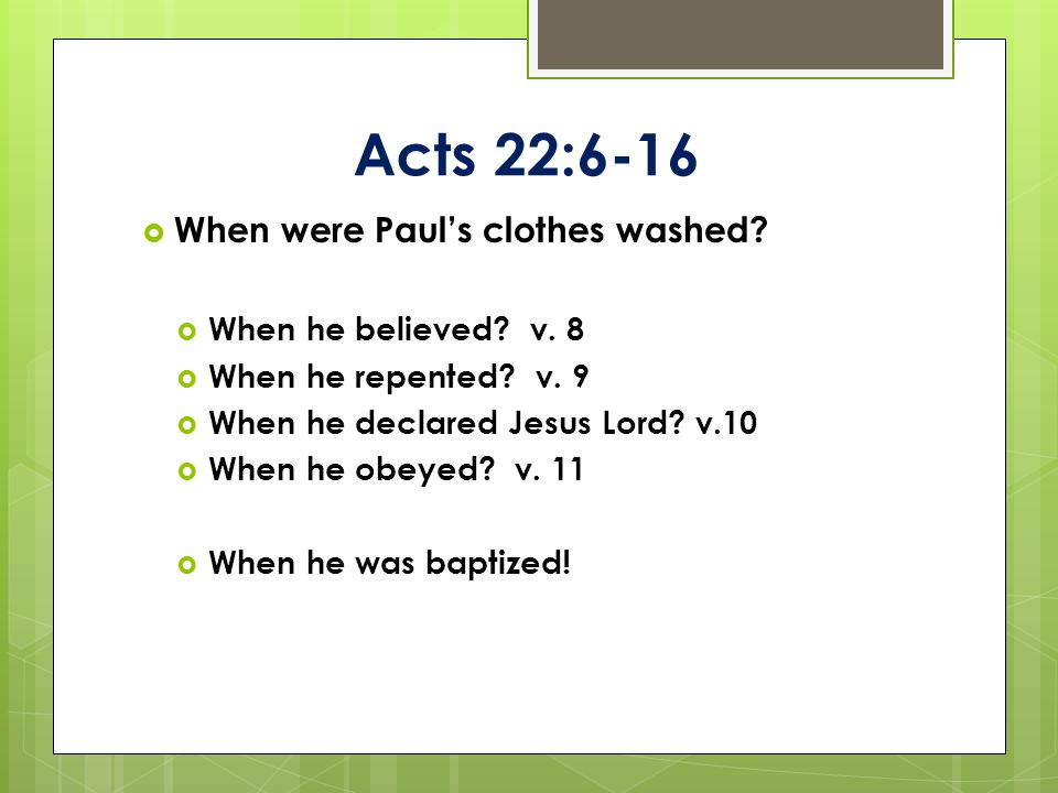 Acts 22:6-16  When were Paul's clothes washed.  When he believed.
