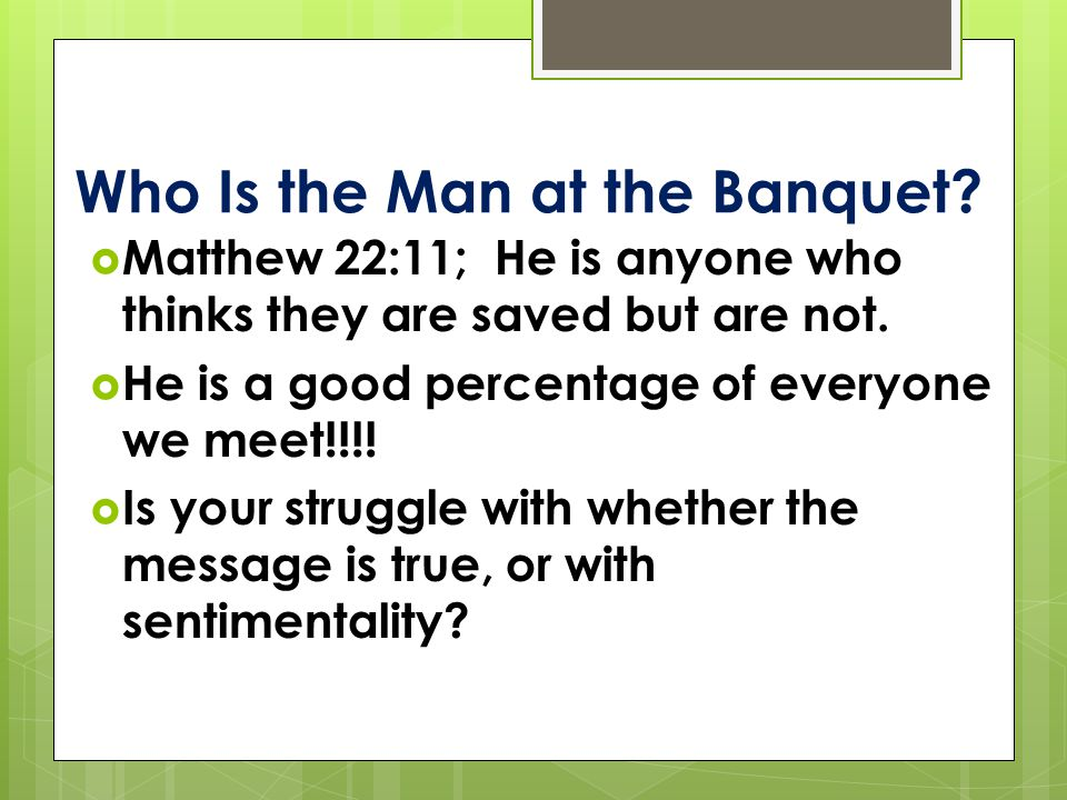 Who Is the Man at the Banquet.  Matthew 22:11; He is anyone who thinks they are saved but are not.
