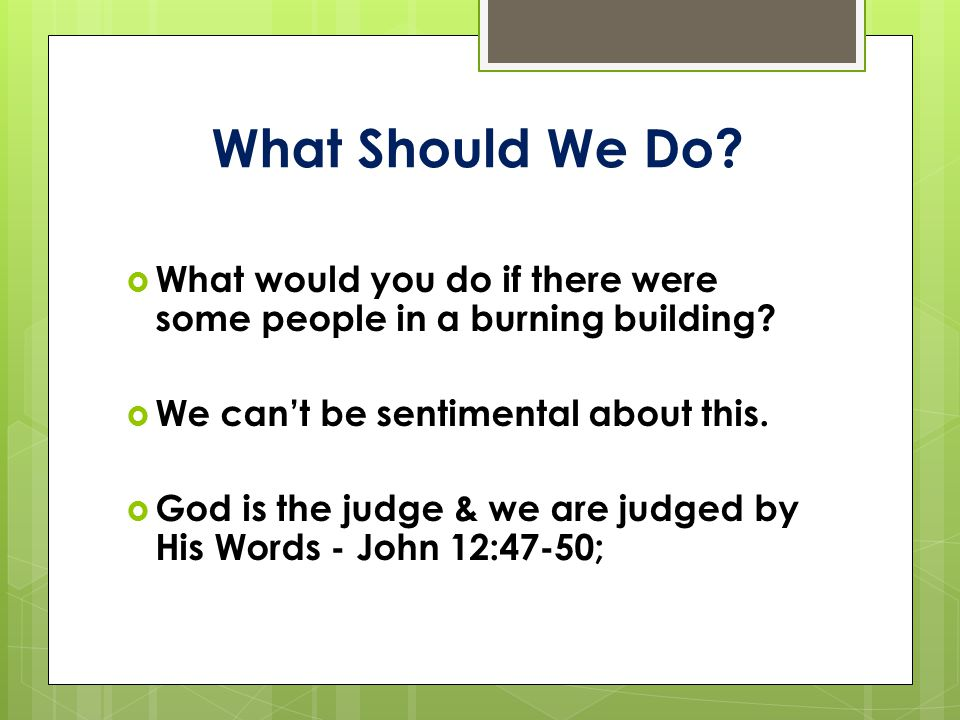 What Should We Do.  What would you do if there were some people in a burning building.