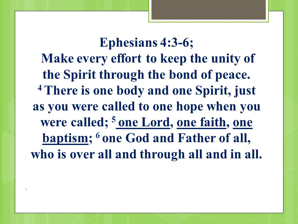 Ephesians 4:3-6; Make every effort to keep the unity of the Spirit through the bond of peace.