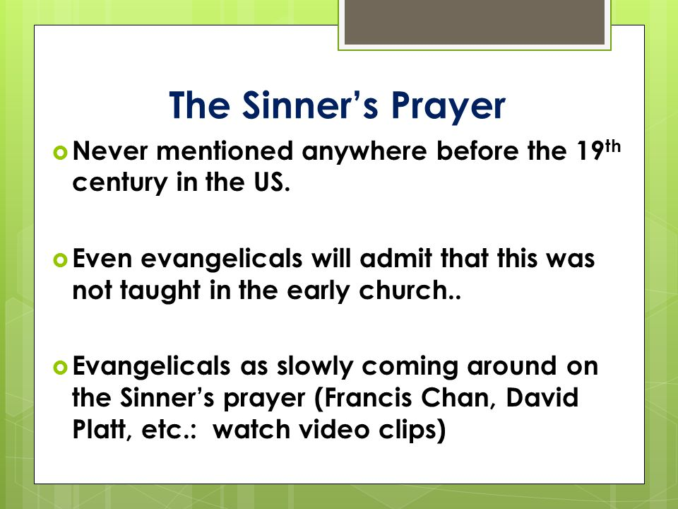 The Sinner's Prayer  Never mentioned anywhere before the 19 th century in the US.