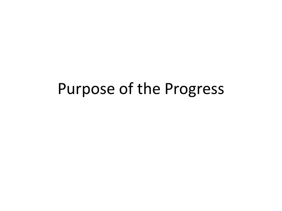 Purpose of the Progress