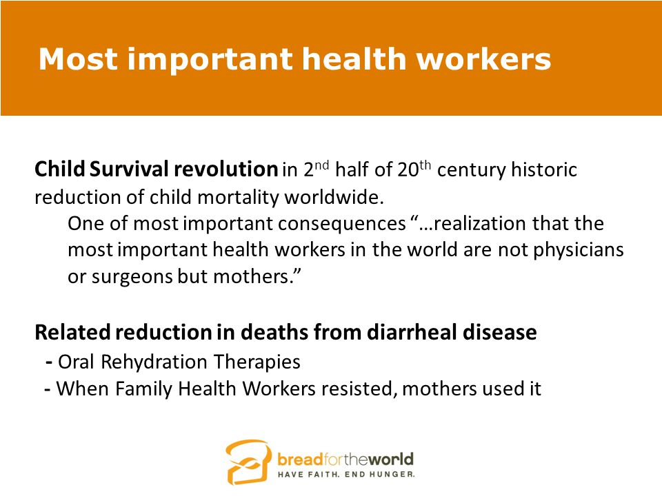 Most important health workers Child Survival revolution in 2 nd half of 20 th century historic reduction of child mortality worldwide.