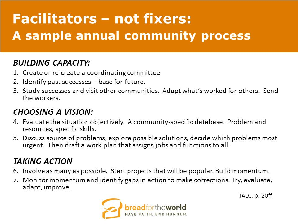 Facilitators – not fixers: A sample annual community process BUILDING CAPACITY: 1.Create or re-create a coordinating committee 2.Identify past successes – base for future.