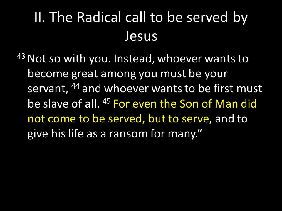 II. The Radical call to be served by Jesus 43 Not so with you.