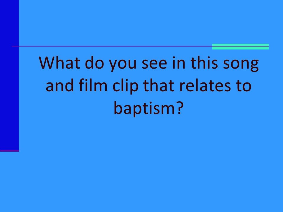 What do you see in this song and film clip that relates to baptism?