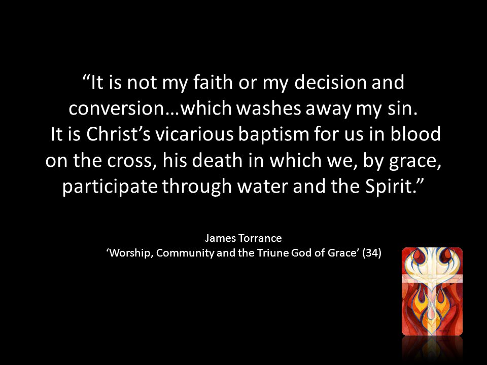 It is not my faith or my decision and conversion…which washes away my sin.