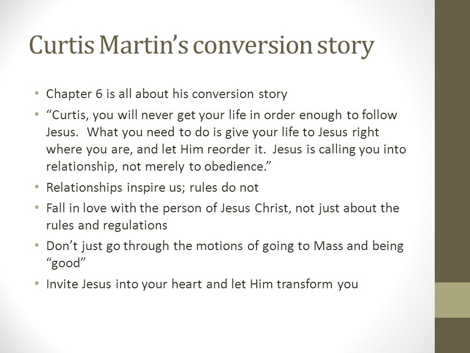 "Curtis Martin's conversion story Chapter 6 is all about his conversion story ""Curtis, you will never get your life in order enough to follow Jesus. Wh"