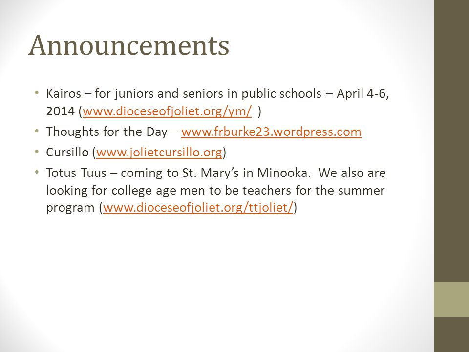 Announcements Kairos – for juniors and seniors in public schools – April 4-6, 2014 (www.dioceseofjoliet.org/ym/ )www.dioceseofjoliet.org/ym/ Thoughts
