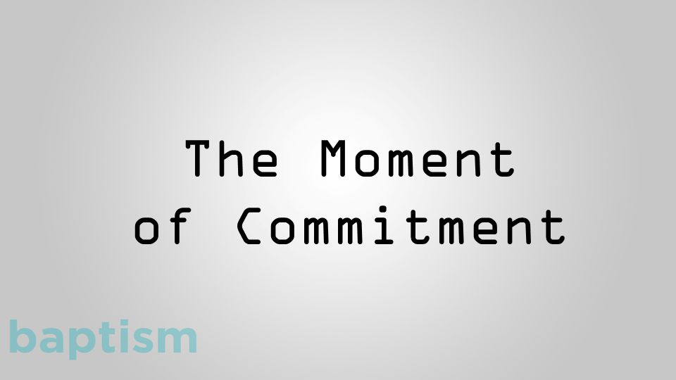 The Moment of Commitment