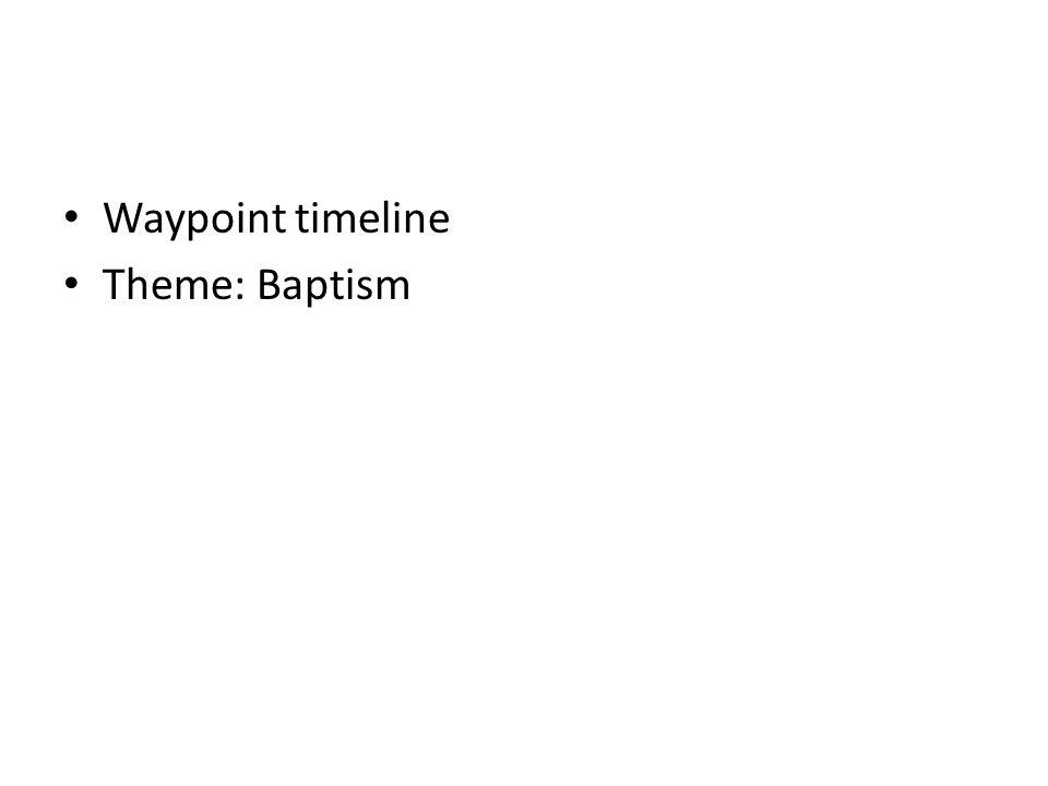 Waypoint timeline Theme: Baptism