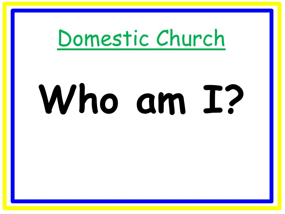 Domestic Church Who am I?