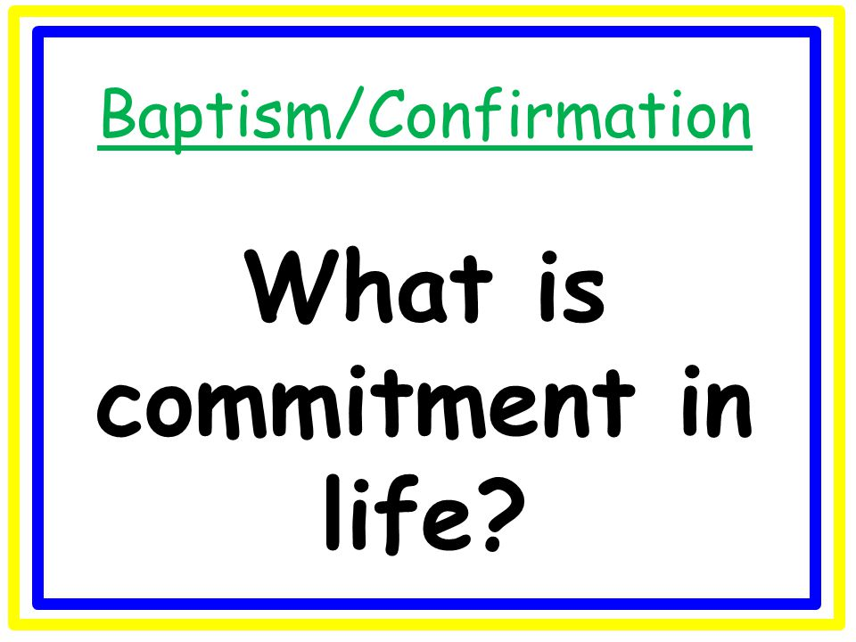 Baptism/Confirmation What is commitment in life?