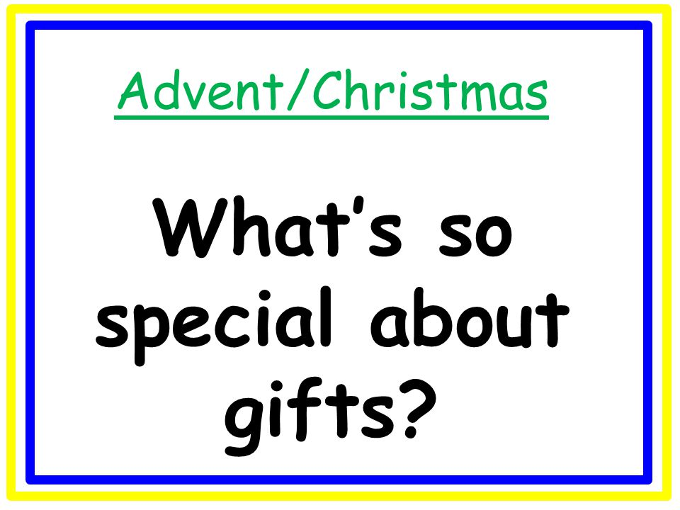 Advent/Christmas What's so special about gifts?