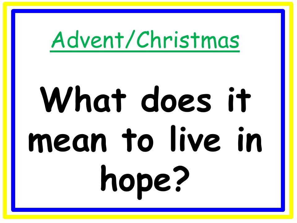 Advent/Christmas What does it mean to live in hope?
