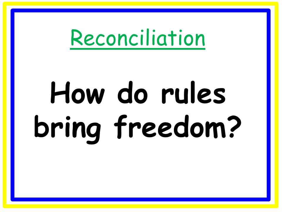Reconciliation How do rules bring freedom?