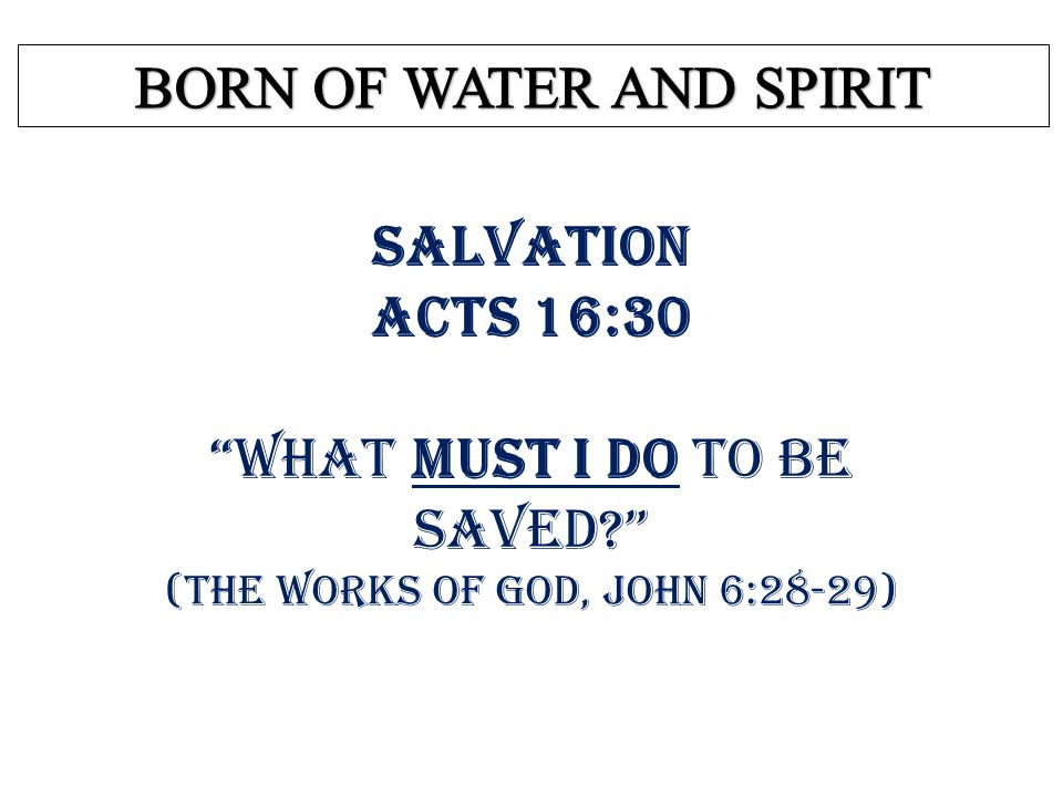 SALVATION You Must HEAR the Gospel Ephesians 1:13 In [Christ] you also trusted, after you heard the word of truth, the gospel of your salvation... BORN OF WATER AND SPIRIT