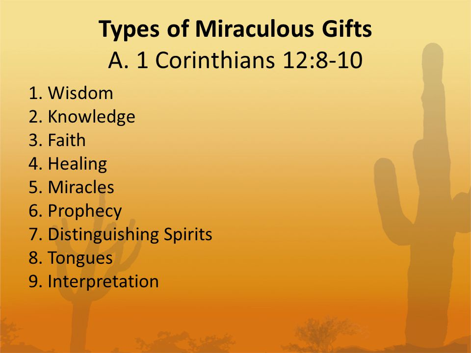 Types of Miraculous Gifts A. 1 Corinthians 12:8-10 1.