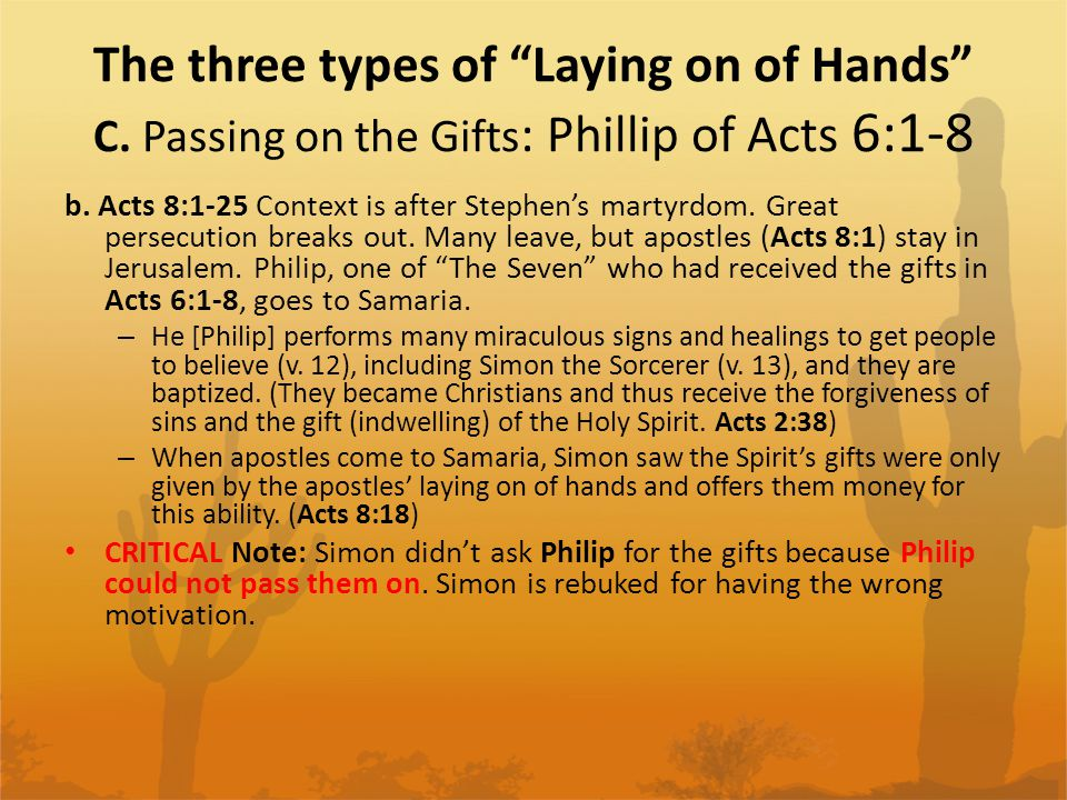 The three types of Laying on of Hands C. Passing on the Gifts : Phillip of Acts 6:1-8 b.