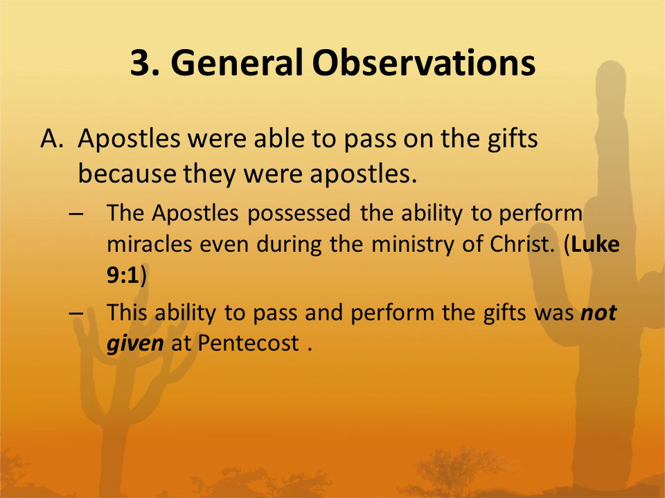 3. General Observations A.Apostles were able to pass on the gifts because they were apostles.