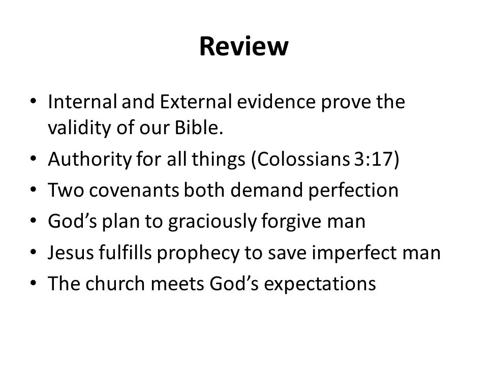 Review Internal and External evidence prove the validity of our Bible. Authority for all things (Colossians 3:17) Two covenants both demand perfection