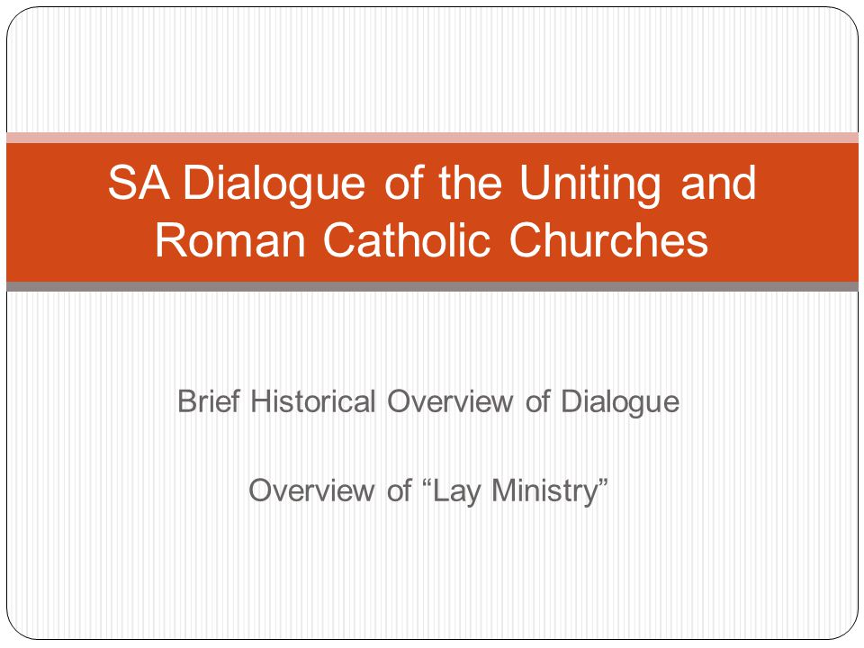 Brief Historical Overview of Dialogue Overview of Lay Ministry SA Dialogue of the Uniting and Roman Catholic Churches
